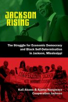 Jackson Rising: The Struggle for Economic Democracy and Black Self-Determination in Jackson, Mississippi