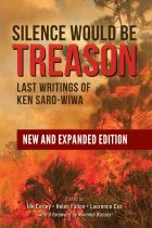 Silence Would Be Treason: Last Writings of Ken Saro-Wiwa: NEW & EXPANDED EDITION