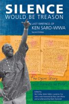 Silence Would Be Treason: Last writings of Ken Sara-Wiwa (Expanded 2nd Edition)