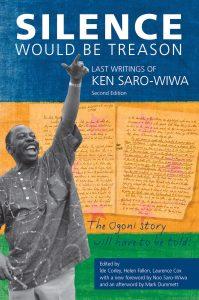 Silence Would Be Treason: Last writings of Ken Saro-Wiwa (Expanded 2nd Edition)