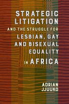 Strategic litigation and the struggle for Lesbian, Gay and Bisexual equality in Africa