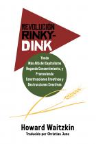 Revolución Rinky-Dink: Yendo Más Allá del Capitalismo Negando Consentimiento, y Promoviendo Construcciones Creativas y Destrucciones Creativas
